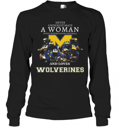Never Underestimate A Woman Who Understands Football And Loves Michigan Wolverines T-Shirt Long Sleeved T-shirt