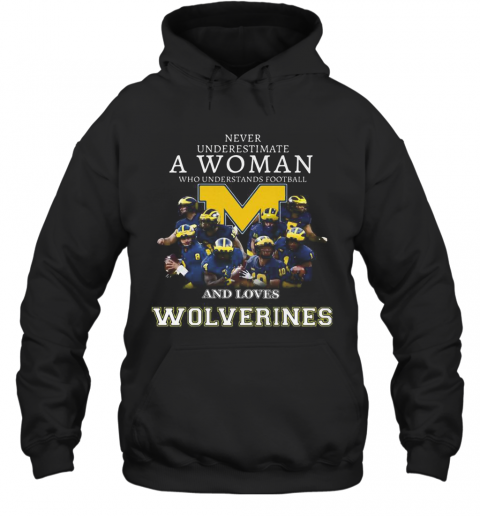 Never Underestimate A Woman Who Understands Football And Loves Michigan Wolverines T-Shirt Unisex Hoodie