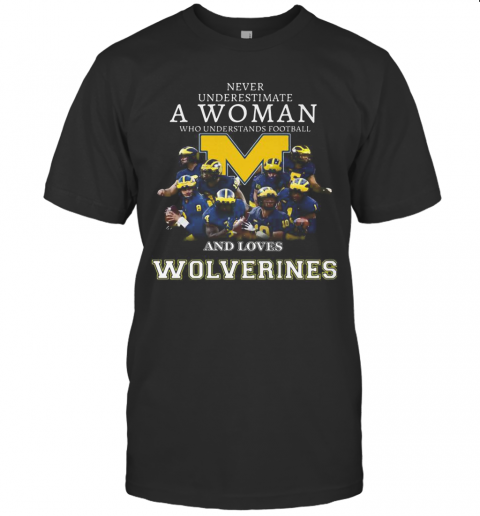 Never Underestimate A Woman Who Understands Football And Loves Michigan Wolverines T-Shirt Classic Men's T-shirt