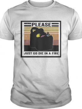 Please just go die in a fire vintage retro shirt