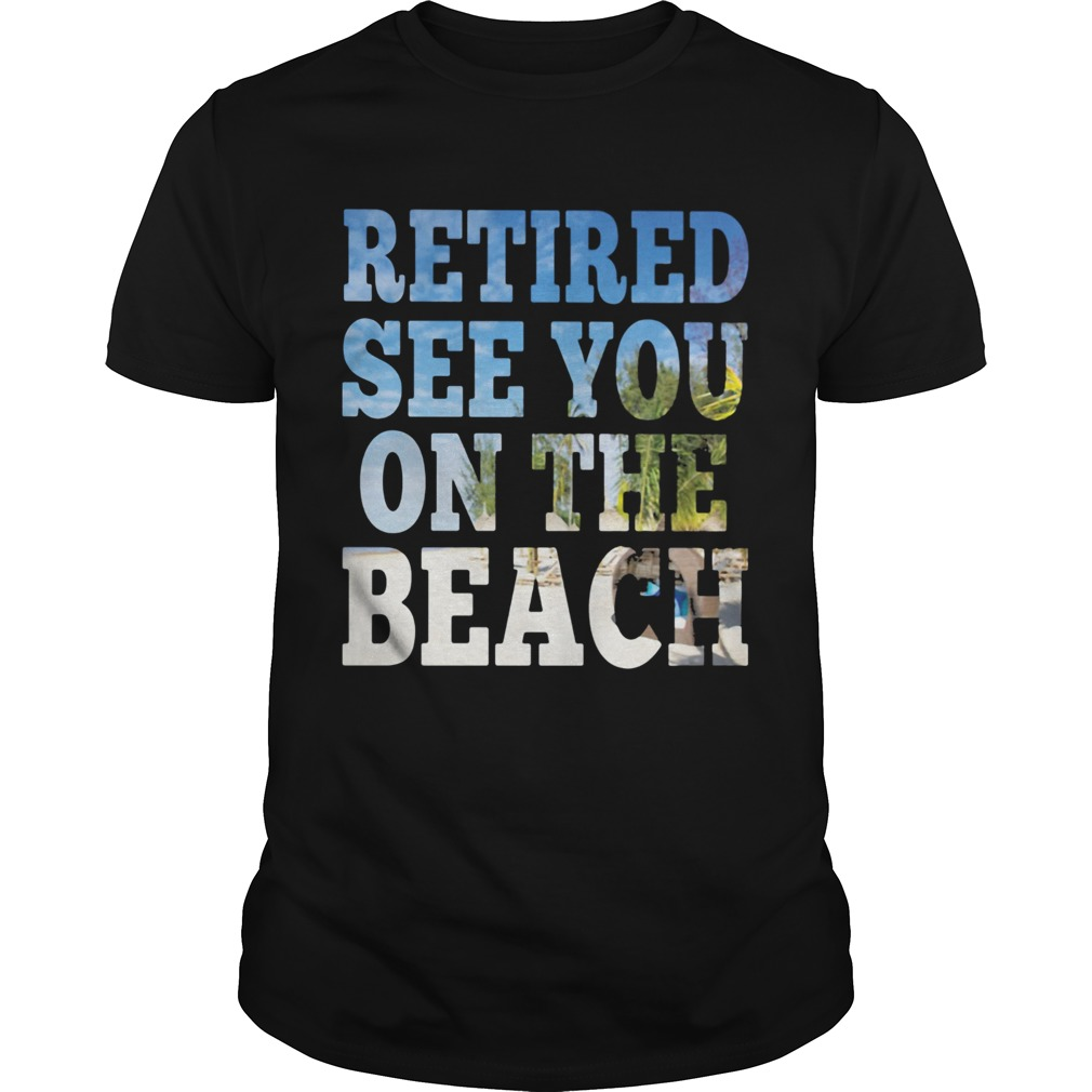 Retired see you on the beach  Unisex
