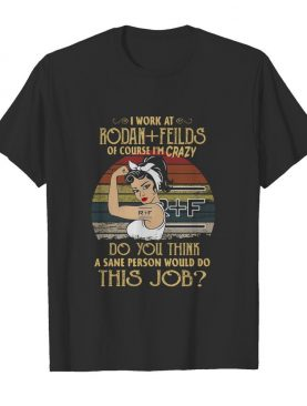 Strong Woman I Work At Rodan Fields Do You Think A Sane Person Would Do This Job Vintage shirt