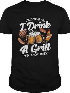 Thats What I Do I Drink A Grill And I Know Things Food shirt LlMlTED EDlTlON