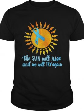 The Sun Will Rise And We Will Try Again Color Strip shirt