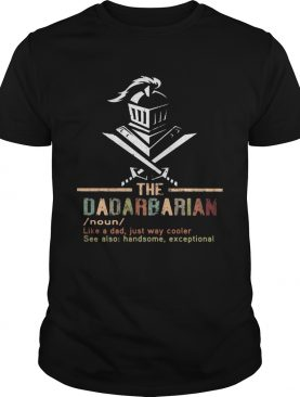 The dadarbarian noun like a dad just way cooler see also handsome exceptional shirt