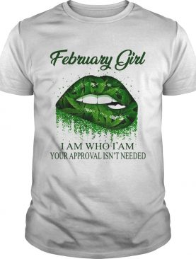 Weed lips february girl i am who i am your approval isnt needed shirt