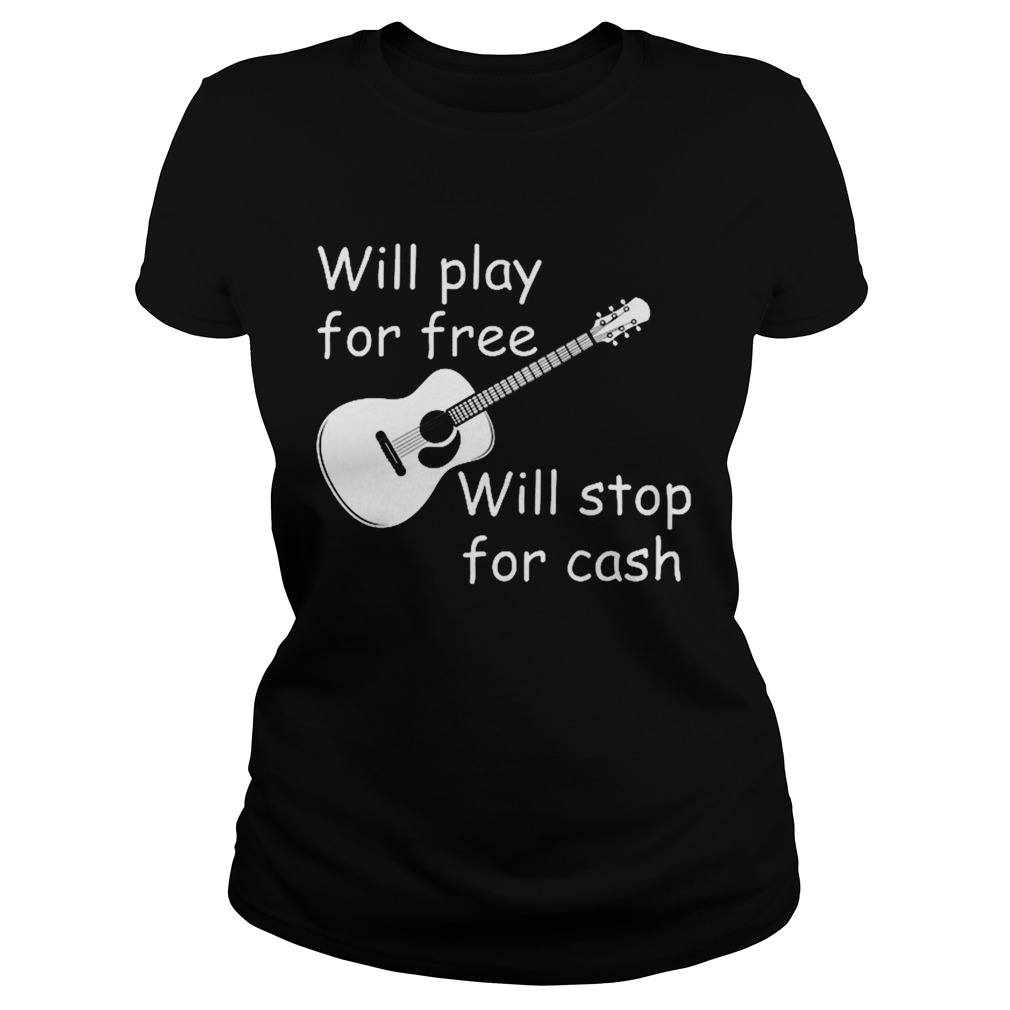 Will Play For Free Will Stop For Cash  Classic Ladies