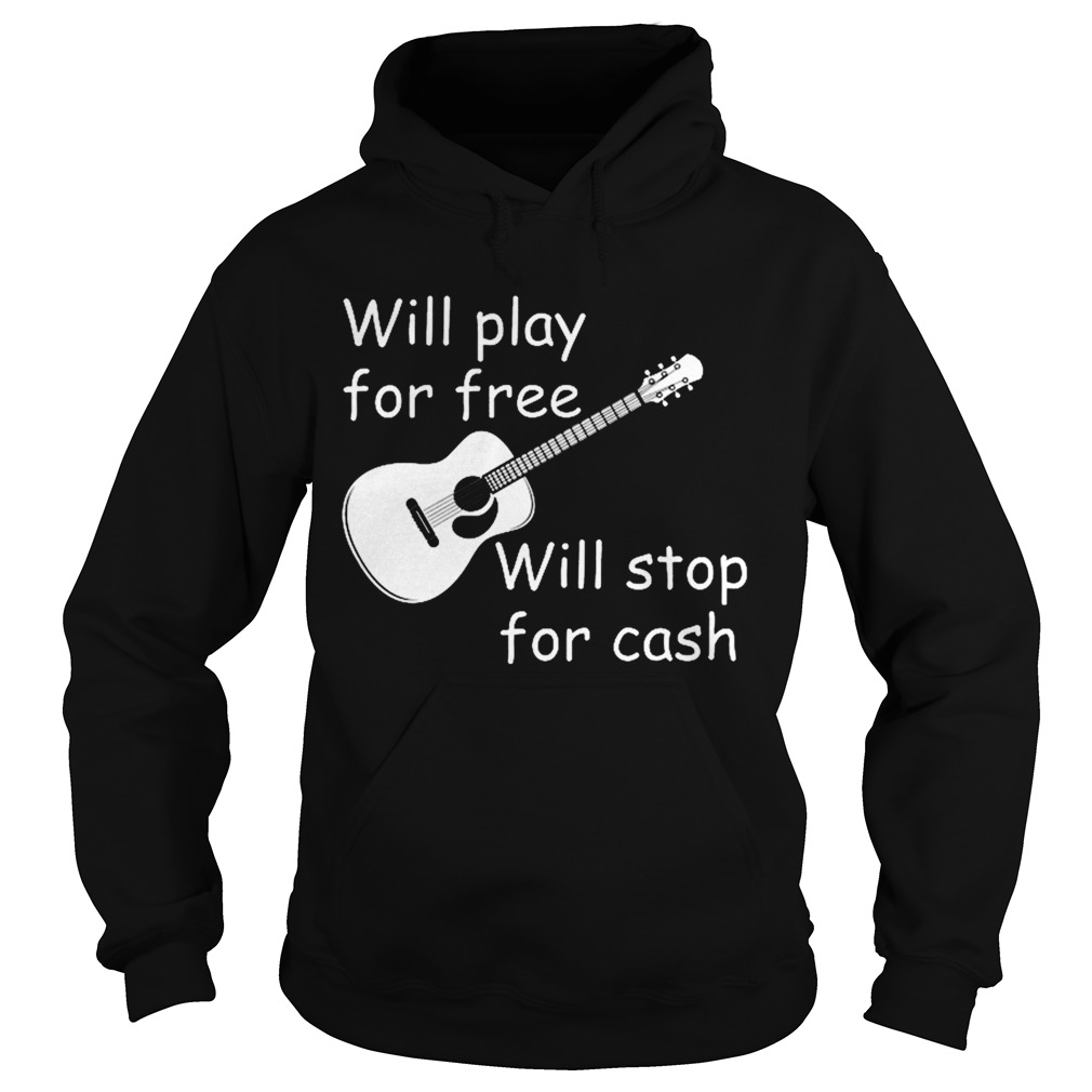 Will Play For Free Will Stop For Cash  Hoodie