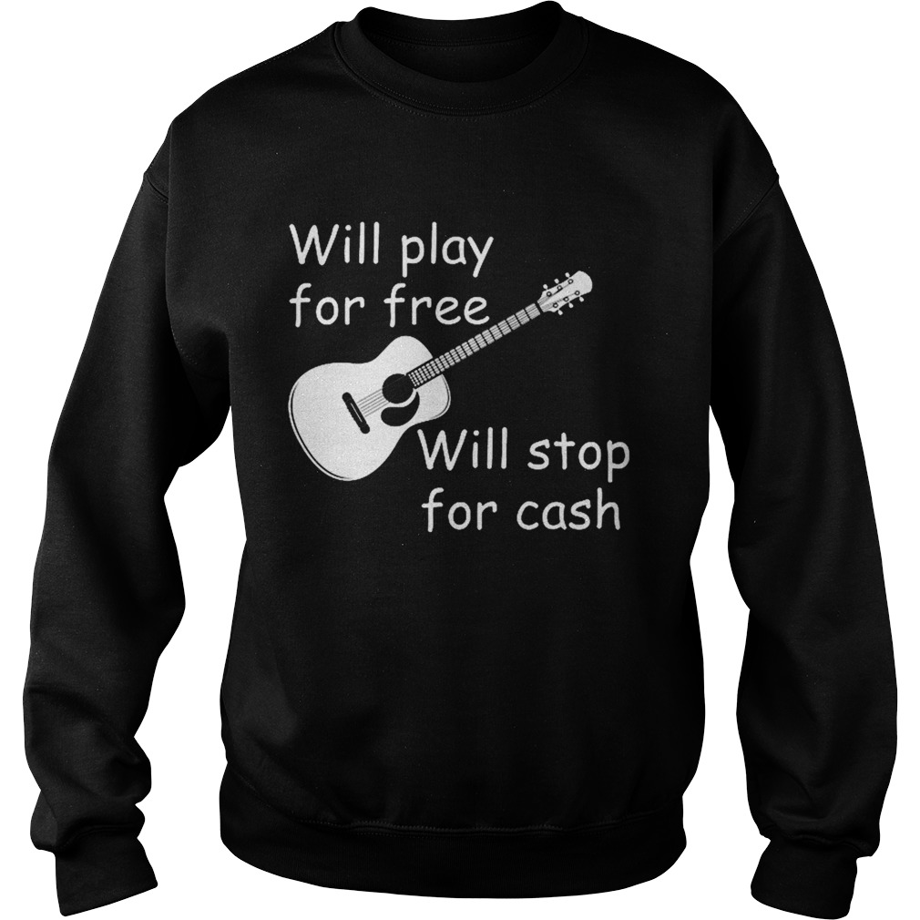 Will Play For Free Will Stop For Cash  Sweatshirt