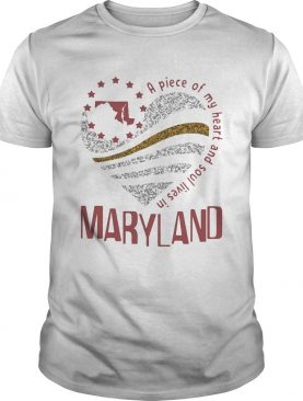 A piece of my heart and soul lives in maryland shirt