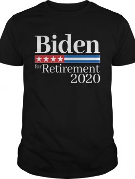 Biden For Retirement 2020 shirt