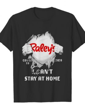 Blood insides raley's covid-19 2020 i can't stay at home shirt