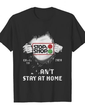 Blood insides stop and shop covid-19 2020 i can't stay at home shirt