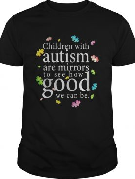 Children with autism are mirrors to see how good we can be shirt