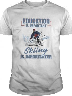 Educaiton is important skiing is importanter shirt