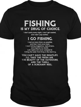Fishing Is My Drug Of Choice I Go Fishing shirt