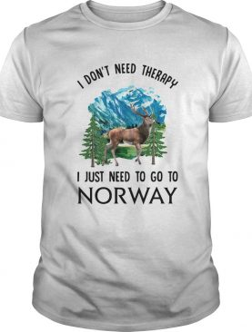 I Dont Need Therapy I Just Need To Go To Norway shirt