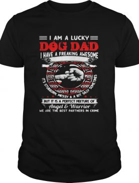 I am a lucky dog dad I have a freaking awesome shirt