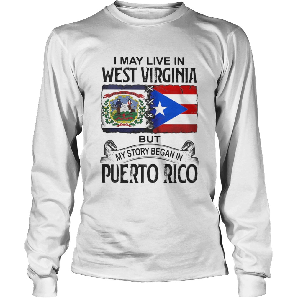 I may live in west virginia but my story began in puerto rico  Long Sleeve