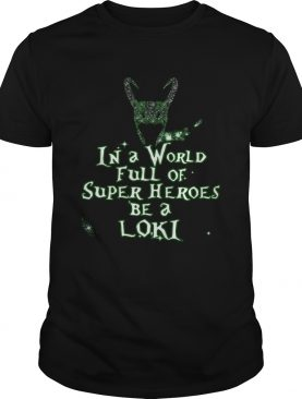 In A World Full Of Super Heroes Be A Loki shirt
