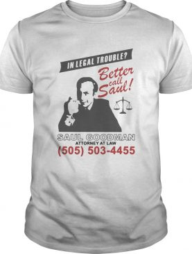 In legal trouble better call saul goodman attorney at law shirt