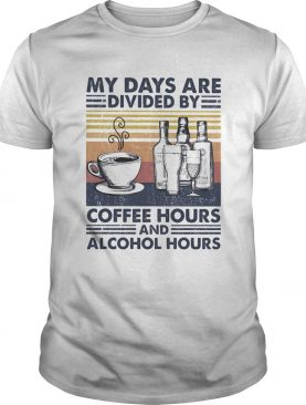 My Days Are Divided By Coffee Hours And Alcohol Hours Vintage Retro shirt