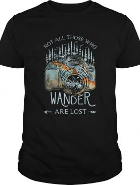 Photography earth Not all those who wander are lost shirt
