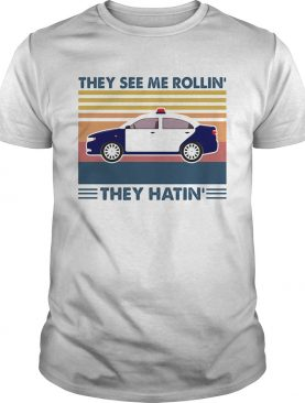 Police they see me rollin they hatin vintage retro shirt