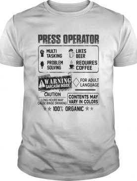 Press operator warning sarcasm inside caution contents may vary in color 100 percent organic shirt