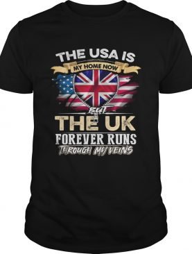 The USA Is My Home Now But UK Forever Runs Through My Evins shirt