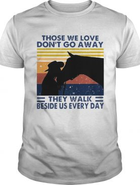 Those We Love Dont Go Away They Walk Beside Us Every Day Vintage shirt