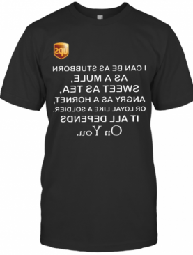 UPS I Can Be As Stubborn As A Mule Sweet As T-Shirt