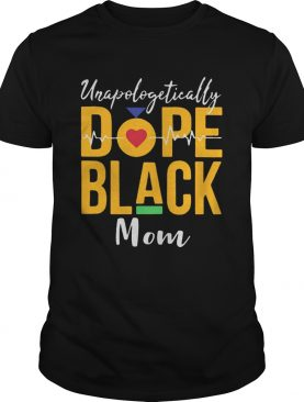 Unapologetically dope black mom heartbeat shirt