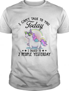 Unicorn i cant talk to you today i talked to 2 people yesterday stars shirt