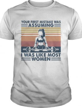 Weightlifting your first mistake was assuming I was like most women vintage retro shirt