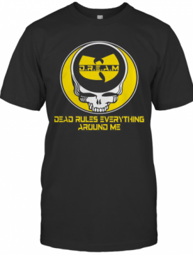 Wu Tang Dream Dead Rules Everything Around Me T-Shirt