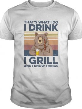 Bear Camping Thats What I Do Drink I Grill And I Know Things Vintage shirt