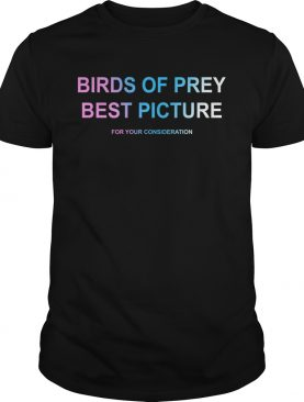 Birds of prey best picture for your consideration shirt