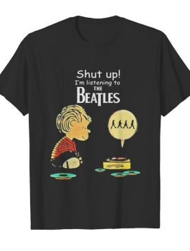 Charlie brown shut up i'm listening to the beatles shirt