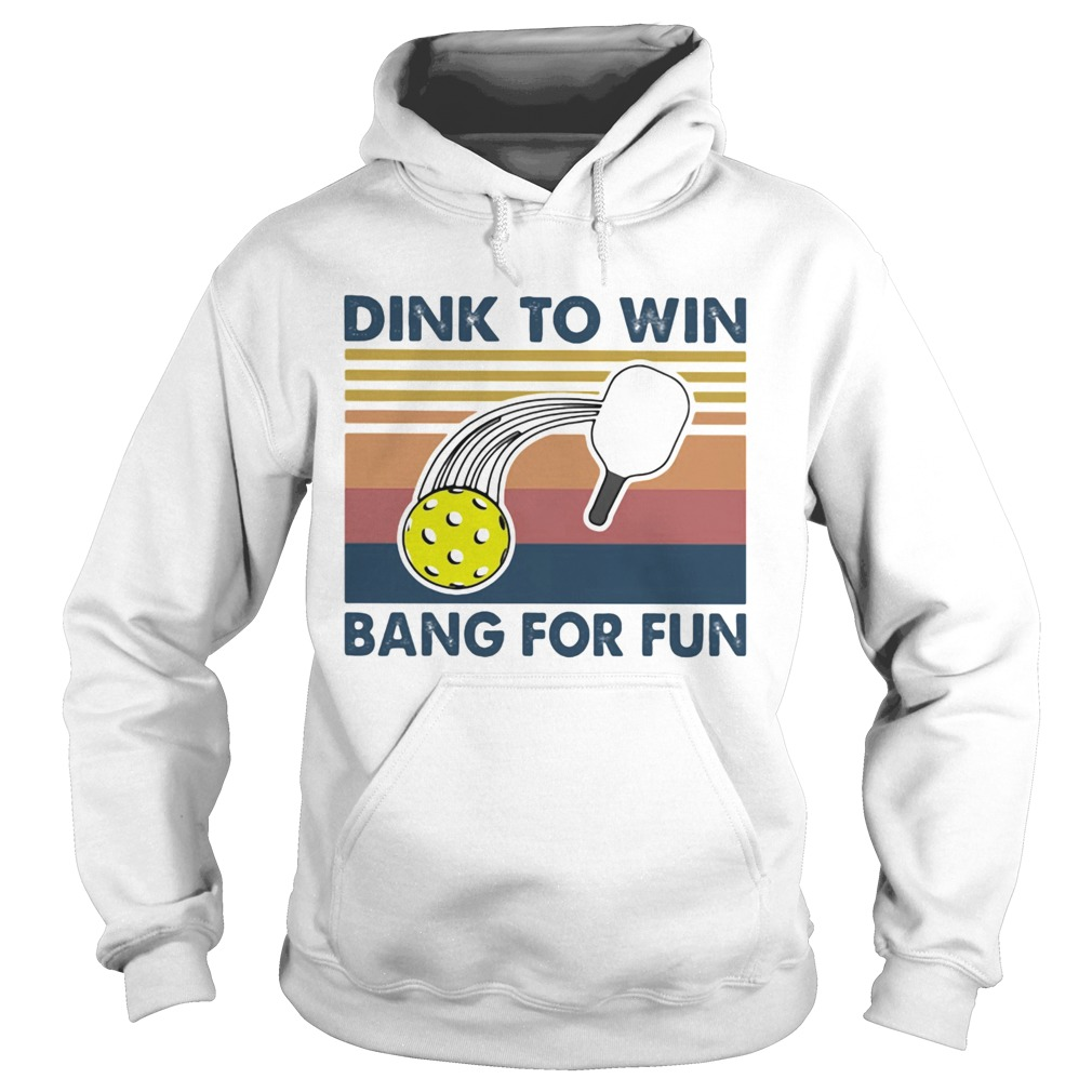 Dink To Win Bang For Fun  Hoodie