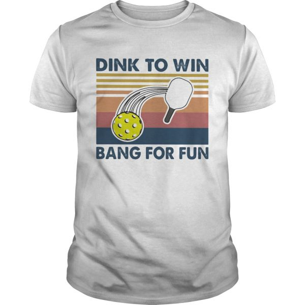 Dink To Win Bang For Fun shirt
