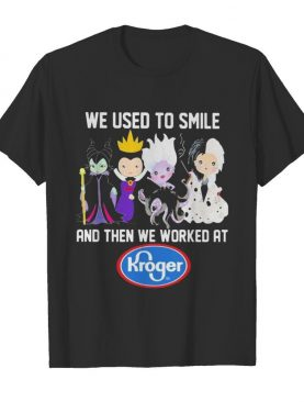 Disney villain we used to smile and then we worked at kroger shirt