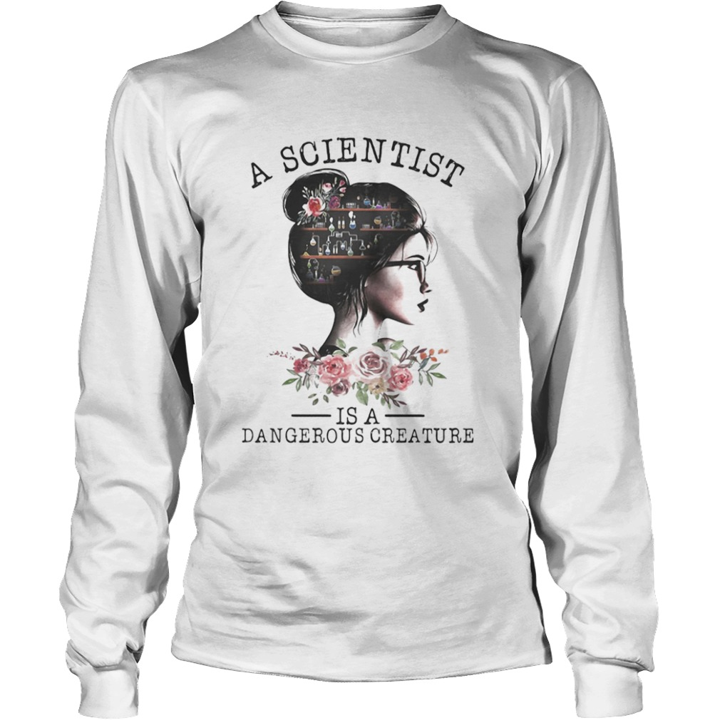 Girl Science A scientist is a dangerous creature  Long Sleeve