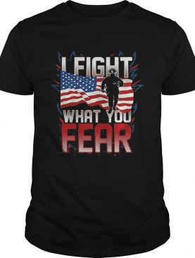 I FIGHT WHAT YOU FEAR FIREFIGHTER AMERICAN FLAG shirt