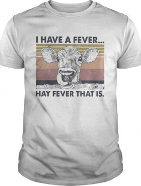 I HAVE A FEVER HAY FEVER THAT IS COW VINTAGE RETRO shirt