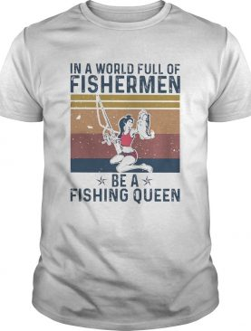 In A World Full Of Fisherman Be A Fishing Queen Vintage shirt