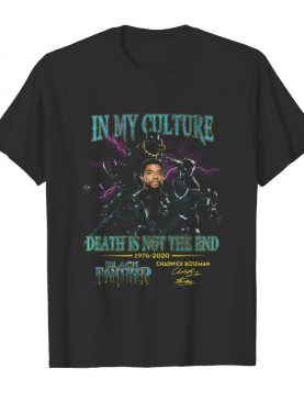 In my culture death is not the end 1977 2020 black panther rip chadwick Boseman signature shirt