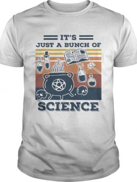 Its Just A Bunch Of Science shirt