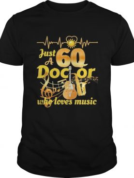 Just a 60 doctor who loves music guitar heartbeat shirt