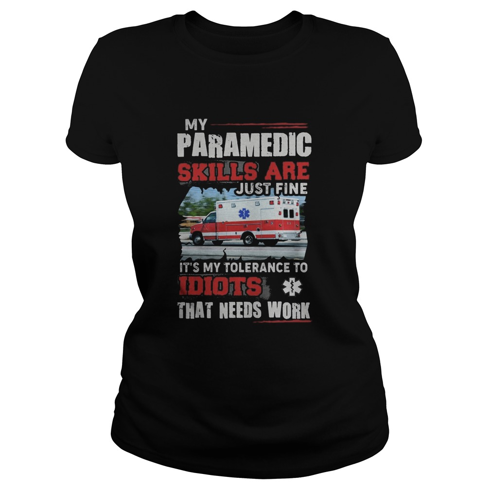 My Paramedic skills are just fine Its my tolerance to idiots that needs work  Classic Ladies